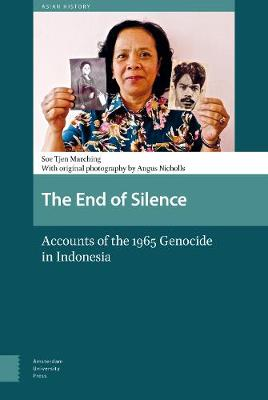 The End of Silence: Accounts of the 1965 Genocide in Indonesia - Asian History 4 (Hardback)