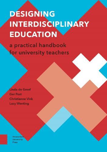 Designing Interdisciplinary Education: A Practical Handbook for University Teachers - Perspectives on Interdisciplinarity (Paperback)
