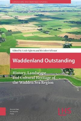 Waddenland Outstanding: History, Landscape and Cultural Heritage of the Wadden Sea Region - Landscape and Heritage Studies (Hardback)