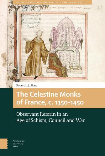 The Celestine Monks of France, c.1350-1450: Observant Reform in an Age of Schism, Council and War - Church, Faith and Culture in the Medieval West (Hardback)