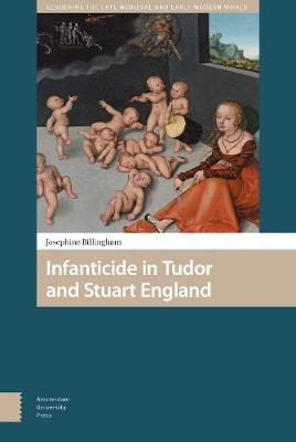 Infanticide in Tudor and Stuart England - Gendering the Late Medieval and Early Modern World 8 (Hardback)