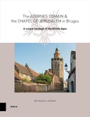 The Adornes Domain and the Jerusalem Chapel in Bruges: A remarkable legacy from the Middle Ages (Paperback)