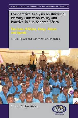 Comparative Analysis on Universal Primary Education Policy and Practice in Sub-Saharan Africa: The Cases of Ghana, Kenya, Malawi and Uganda - Pittsburgh Studies in Comparative and International Education Series 4 (Paperback)