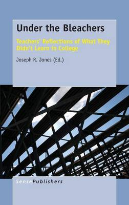 Under the Bleachers: Teachers' Reflections of What They Didn't Learn In College (Hardback)