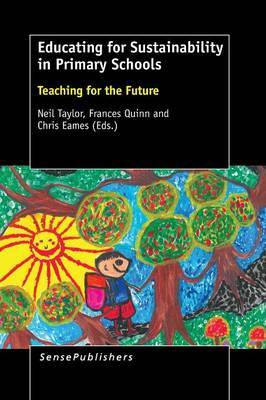 Educating for Sustainability in Primary Schools: Teaching for the Future (Paperback)