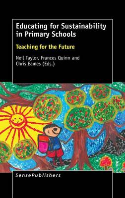 Educating for Sustainability in Primary Schools: Teaching for the Future (Hardback)