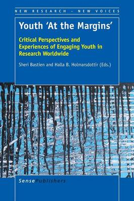 Youth 'At the Margins': Critical Perspectives and Experiences of Engaging Youth in Research Worldwide - New Research - New Voices 4 (Paperback)