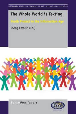 The Whole World is Texting: Youth Protest in the Information Age - Pittsburgh Studies in Comparative and International Education Series 5 (Paperback)