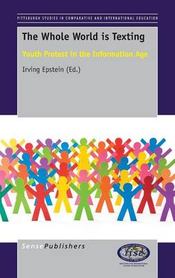 The Whole World is Texting: Youth Protest in the Information Age - Pittsburgh Studies in Comparative and International Education Series 5 (Hardback)