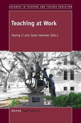 Teaching at Work - Advances in Teaching and Teacher Education 1 (Paperback)