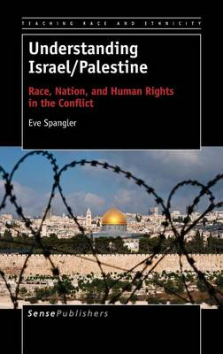Understanding Israel/Palestine: Race, Nation, and Human Rights in the Conflict (Hardback)