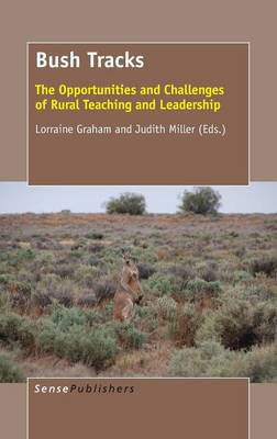 Bush Tracks: The Opportunities and Challenges of Rural Teaching and Leadership (Hardback)