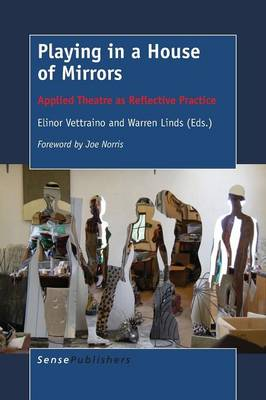 Playing in a House of Mirrors: Applied Theatre as Reflective Practice (Paperback)