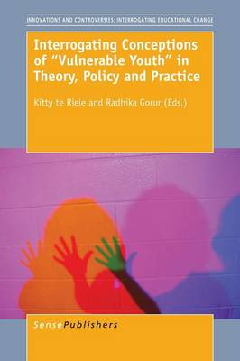 "Interrogating Conceptions of """"Vulnerable Youth"""" in Theory, Policy and Practice - Innovations and Controversies: Interrogating Educational Change 2 (Paperback)"