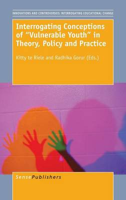 """Interrogating Conceptions of """"""""Vulnerable Youth"""""""" in Theory, Policy and Practice - Innovations and Controversies: Interrogating Educational Change 2 (Hardback)"""