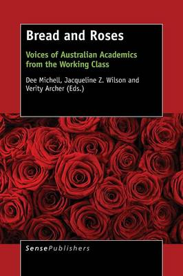 Bread and Roses: Voices of Australian Academics from the Working Class (Paperback)