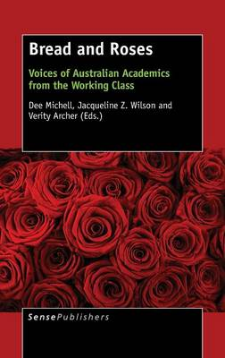 Bread and Roses: Voices of Australian Academics from the Working Class (Hardback)