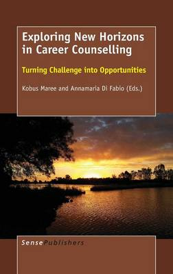 Exploring New Horizons in Career Counselling: Turning Challenge into Opportunities (Hardback)