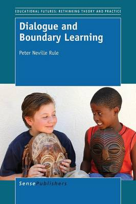 Dialogue and Boundary Learning - Educational Futures 66 (Paperback)