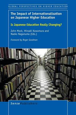 The Impact of Internationalization on Japanese Higher Education: Is Japanese Education Really Changing? - Global Perspectives on Higher Education 33 (Paperback)