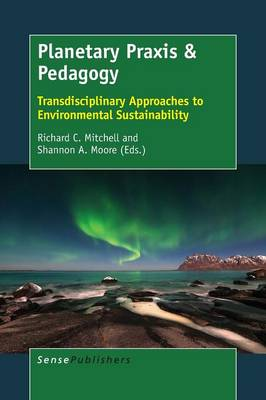 Planetary Praxis & Pedagogy: Transdisciplinary Approaches to Environmental Sustainability (Paperback)