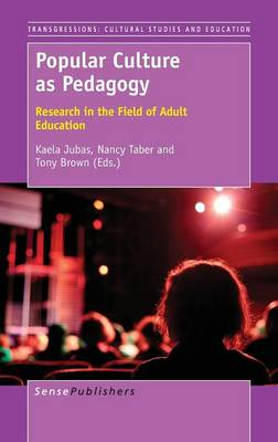 Popular Culture as Pedagogy: Research in the Field of Adult Education - Transgressions: Cultural Studies and Education 112 (Hardback)