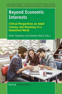 Beyond Economic Interests: Critical Perspectives on Adult Literacy and Numeracy in a Globalised World - International Issues in Adult Education 18 (Paperback)