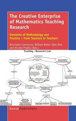 The Creative Enterprise of Mathematics Teaching Research: Elements of Methodology and Practice - From Teachers to Teachers (Hardback)