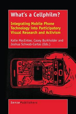 What's a Cellphilm?: Integrating Mobile Phone Technology into Participatory Visual Research and Activism (Paperback)