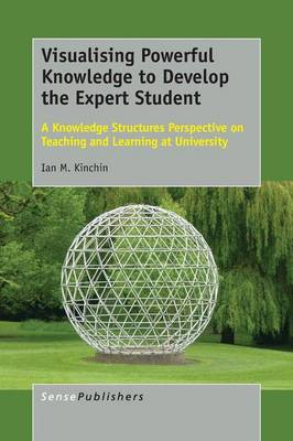 Visualising Powerful Knowledge to Develop the Expert Student: A Knowledge Structures Perspective on Teaching and Learning at University (Paperback)