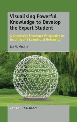 Visualising Powerful Knowledge to Develop the Expert Student: A Knowledge Structures Perspective on Teaching and Learning at University (Hardback)