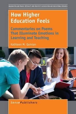 How Higher Education Feels: Commentaries on Poems That Illuminate Emotions in Learning and Teaching - Imagination and Praxis: Criticality and Creativity in Education and Educational Research 10 (Paperback)
