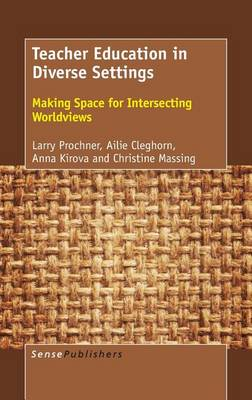 Teacher Education in Diverse Settings: Making Space for Intersecting Worldviews (Hardback)
