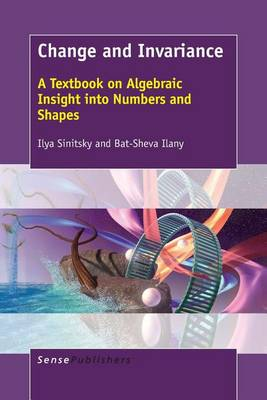 Change and Invariance: A Textbook on Algebraic Insight into Numbers and Shapes (Paperback)