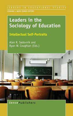 Leaders in the Sociology of Education: Intellectual Self-Portraits - Leaders in Educational Studies 9 (Hardback)