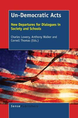 Un-Democratic Acts: New Departures for Dialogues in Society and Schools (Paperback)