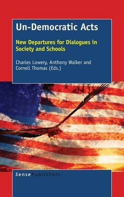 Un-Democratic Acts: New Departures for Dialogues in Society and Schools (Hardback)