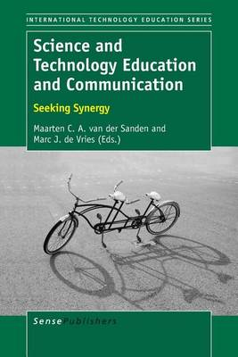 Science and Technology Education and Communication: Seeking Synergy - International Technology Education Studies 15 (Paperback)