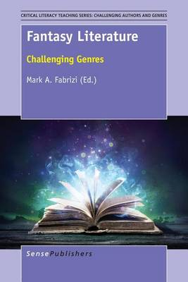 Fantasy Literature: Challenging Genres - Critical Literacy Teaching Series: Challenging Authors and Genres 8 (Paperback)