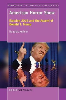 American Horror Show: Election 2016 and the Ascent of Donald J. Trump (Paperback)