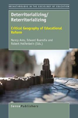 Deterritorializing/Reterritorializing: Critical Geography of Educational Reform - Breakthroughs in the Sociology of Education 8 (Paperback)