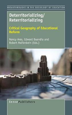 Deterritorializing/Reterritorializing: Critical Geography of Educational Reform - Breakthroughs in the Sociology of Education 8 (Hardback)