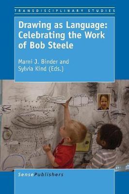Drawing as Language: Celebrating the Work of Bob Steele - Transdisciplinary Studies 5 (Paperback)