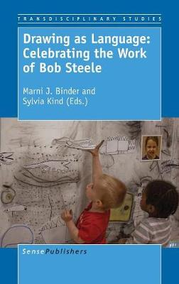 Drawing as Language: Celebrating the Work of Bob Steele - Transdisciplinary Studies 5 (Hardback)