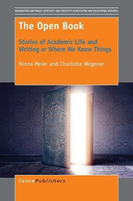 The Open Book: Stories of Academic Life and Writing or Where We Know Things - Imagination and Praxis: Criticality and Creativity in Education and Educational Research 13 (Paperback)