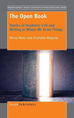 The Open Book: Stories of Academic Life and Writing or Where We Know Things - Imagination and Praxis: Criticality and Creativity in Education and Educational Research 13 (Hardback)