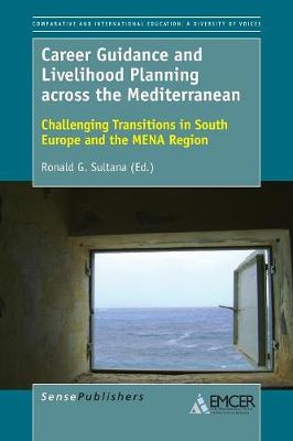 Career Guidance and Livelihood Planning across the Mediterranean: Challenging Transitions in South Europe and the MENA Region - Comparative and International Education: Diversity of Voices 43 (Paperback)