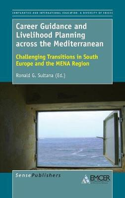 Career Guidance and Livelihood Planning across the Mediterranean: Challenging Transitions in South Europe and the MENA Region - Comparative and International Education: Diversity of Voices 43 (Hardback)