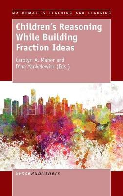Children's Reasoning While Building Fraction Ideas - Mathematics Teaching and Learning 3 (Hardback)
