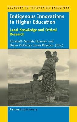 Indigenous Innovations in Higher Education: Local Knowledge and Critical Research - Advances in Innovation Education 4 (Hardback)